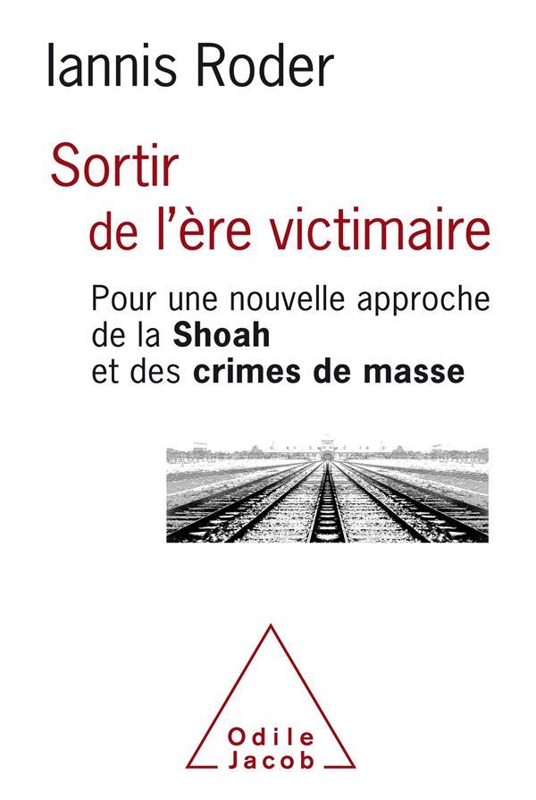 Sortir de l'ère victimaire ; pour une nouvelle approche de la Shoah et des crimes de masse