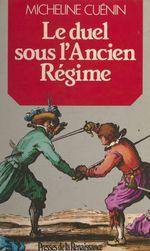 Le duel sous l'Ancien Régime  - Micheline Cuenin