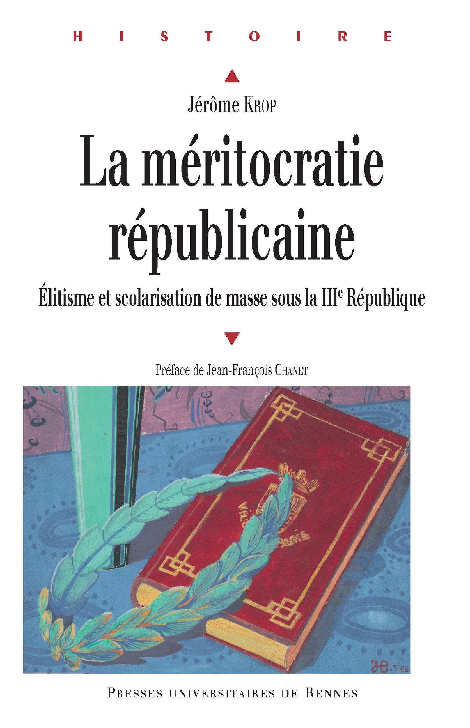 La méritocratie républicaine ; élitisme et scolarisation de masse sous la IIIe République
