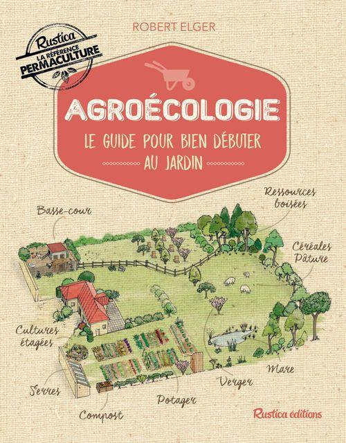 Agroécologie ; le guide pour bien débuter au jardin