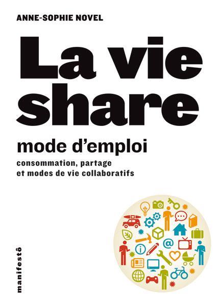 La vie share ; mode d'emploi de la consommation collaborative