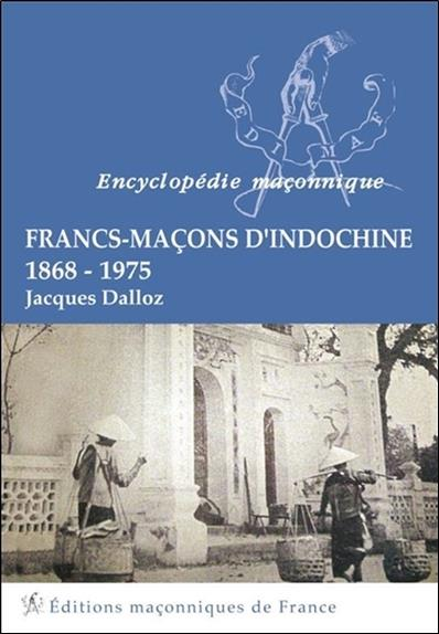 Francs-Maçons d'Indochine ; 1868-1975