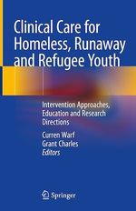 Clinical Care for Homeless, Runaway and Refugee Youth  - Curren Warf - Grant Charles