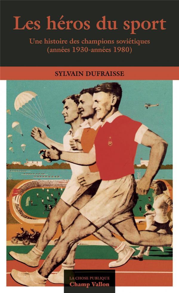 Les héros du sport ; une histoire des champions soviétiques (années 1930-années 1980)