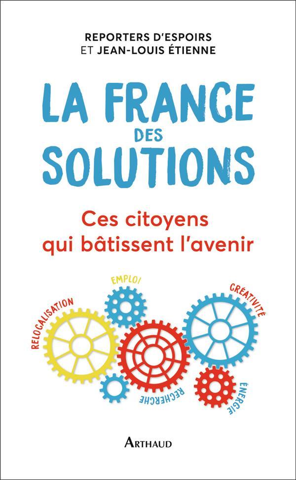 La France des solutions ; ces citoyens qui bâtissent l'avenir