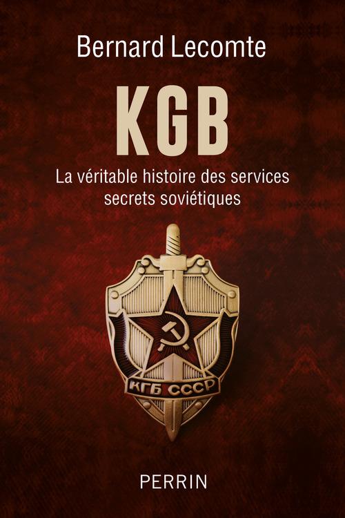 KGB ; la véritable histoire des services secrets soviétiques  - Bernard Lecomte