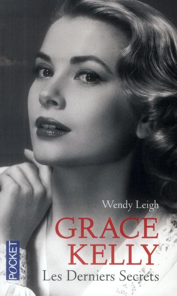 Grace Kelly ; les derniers secrets