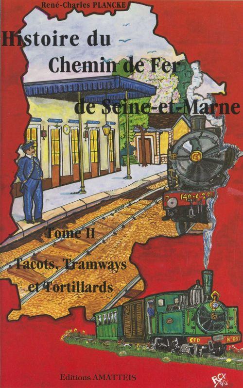 Histoire du chemin de fer de Seine-et-Marne (2). Tacots, tramways et tortillards