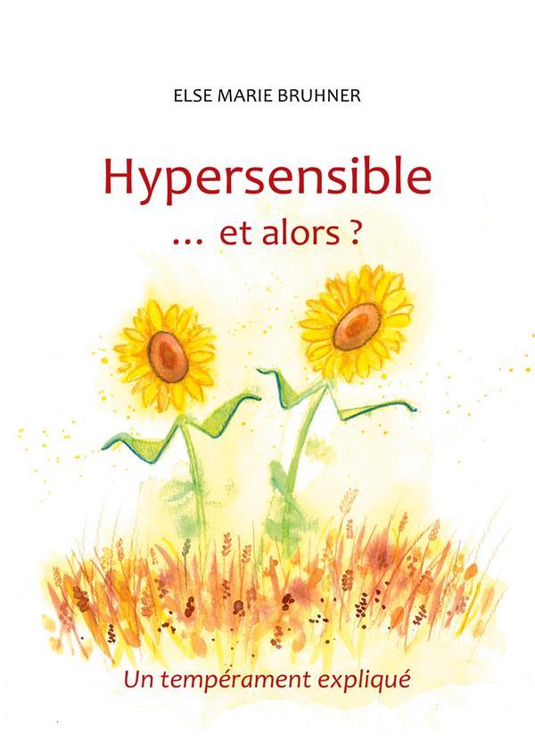 Hypersensible et alors ? un tempérament expliqué