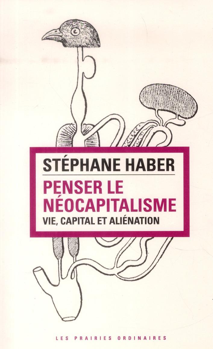 Penser le néocapitalisme ; vie, capital et aliénation