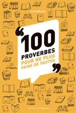 100 proverbes pour ne plus faire de fautes  - Sylvie BRUNET