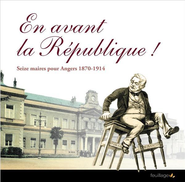 En avant la République ! seize maires pour Angers 1870-1914
