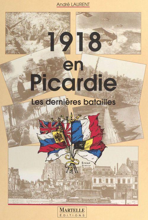 1918 en Picardie ; les dernières batailles