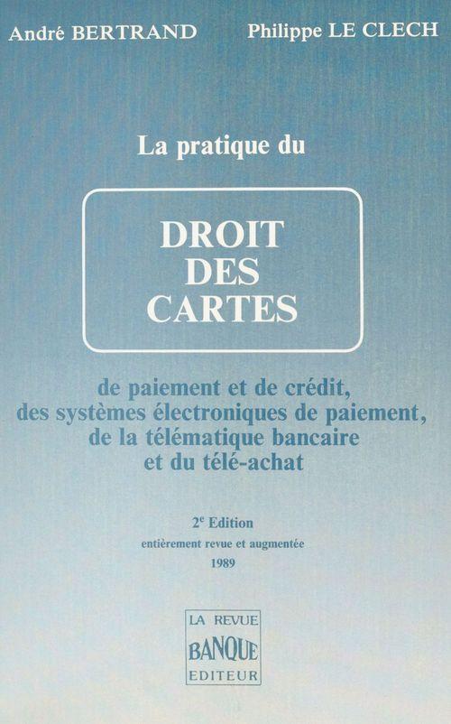 La Pratique du droit des cartes de paiement et de crédit, des systèmes électroniques de paiement et de la télématique bancaire