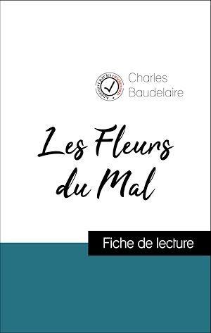 Analyse de l'oeuvre : Les Fleurs du Mal (résumé et fiche de lecture plébiscités par les enseignants sur fichedelecture.fr)