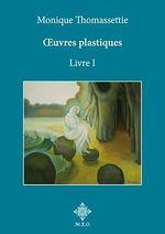 Vente Livre Numérique : Monique Thomassettie, OEuvres plastiques. Livre I.  - Monique Thomassettie