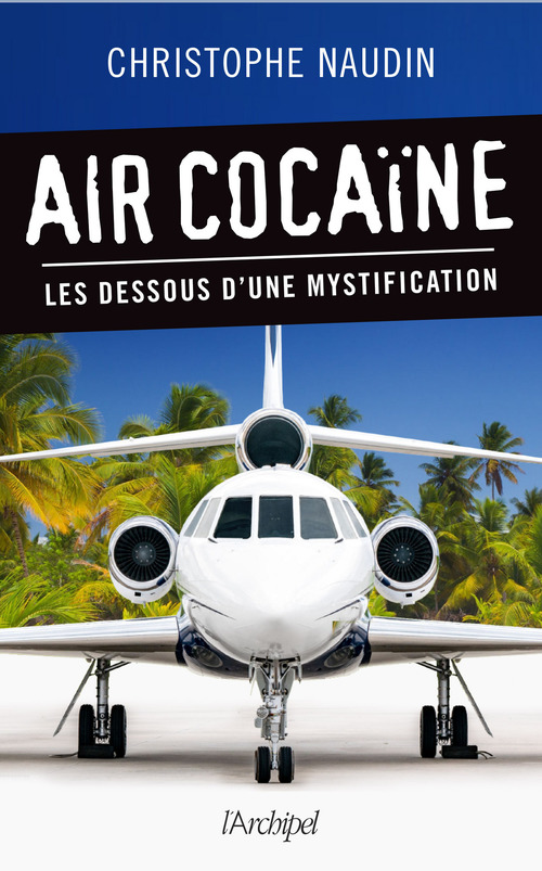 air cocaine ; les dessous d'une mystification