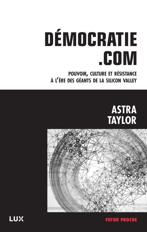 Democratie.com ; pouvoir, culture et resistance à l'ère des géants de Silicon Valley