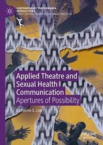 Applied Theatre and Sexual Health Communication  - Katharine E. Low
