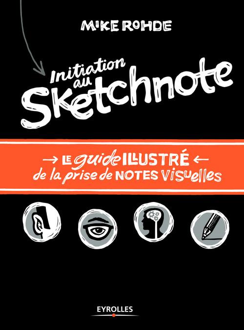Initiation au sketchnote ; le guide illustré de la prise de notes visuelles