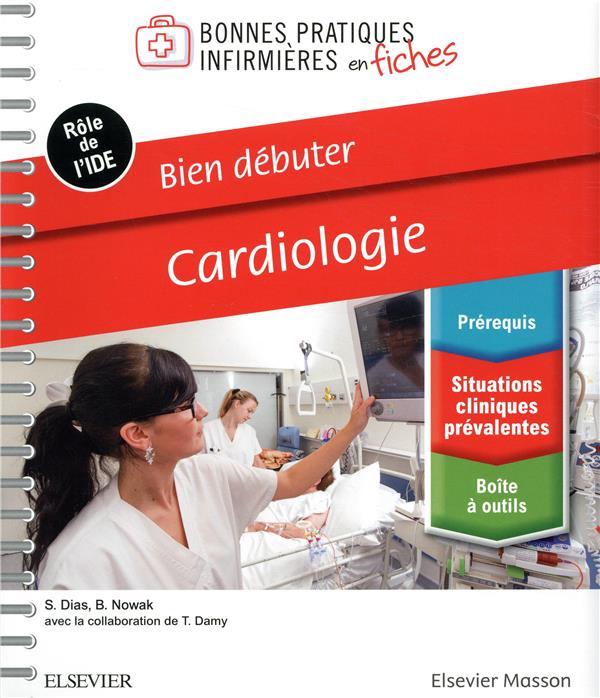 BIEN DEBUTER - CARDIOLOGIE  -  BONNES PRATIQUES INFIRMIERES EN FICHES DIAS, SANDRINE