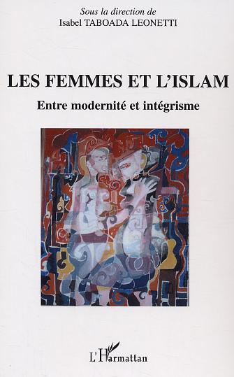 Les femmes et l'islam - entre modernite et integrisme