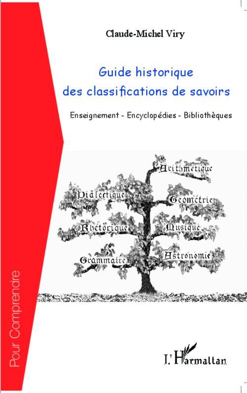 Guide historique des classifications de savoirs ; enseignements-encyclopédies-bibliothèques