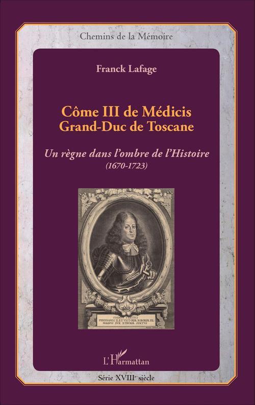 Côme III de Médicis, Grand-Duc de Toscane ; un regne dans l'ombre de l'histoire (1670-1723)