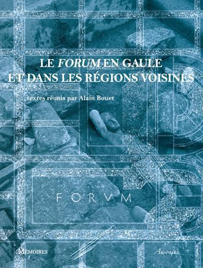 Le forum en Gaule et dans les régions voisines