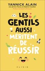 Les gentils aussi méritent de réussir  - Yannick Alain - Jerôme Hoarau - Delphine Castellani