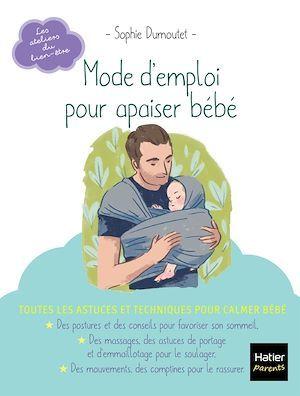 Mode d'emploi pour apaiser bébé  - Sophie Dumoutet  - Qu Lan