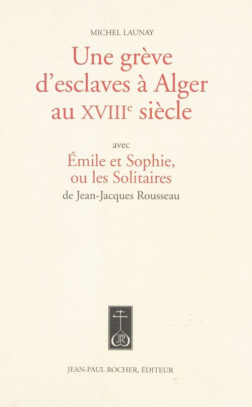 Une grève d'esclaves à alger au XVIIIème siècle ; avec émile et sophie ou les solitaires de jean-jacques rousseau