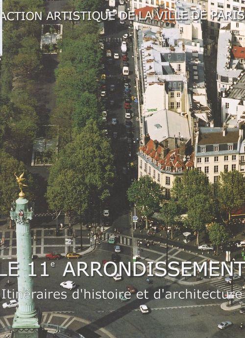 Le 11e arrondissement ; itineraire d'histoire et d'architecture