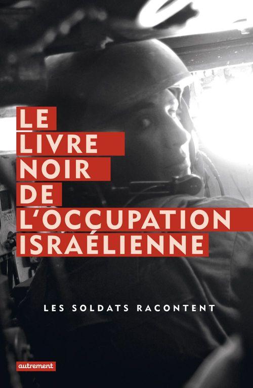 Le livre noir de l'occupation israélienne ; les soldats racontent