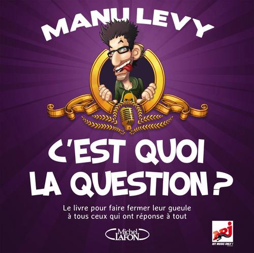 C'est quoi la question ?  - Manu Levy