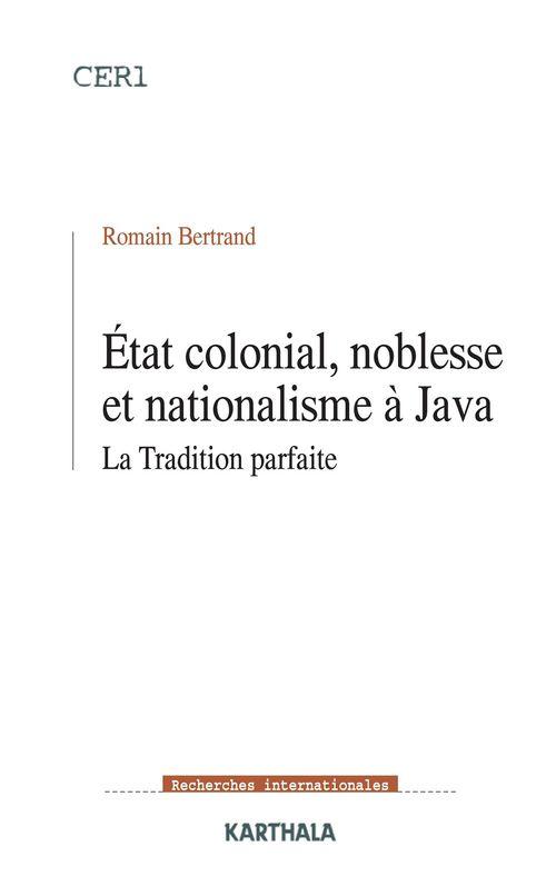 état colonial, noblesse et nationalisme à Java ; la tradition parfaite