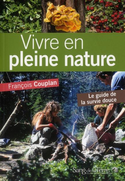 Vivre En Pleine Nature ; Le Guide De La Survie Douce