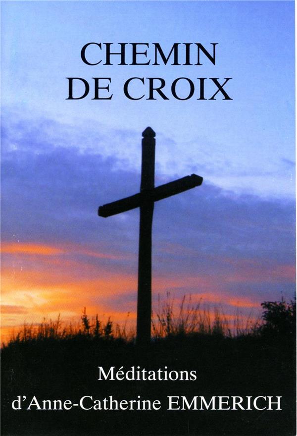 Chemin de croix ; méditations d'Anne-Catherine Emmerich