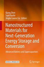 Nanostructured Materials for Next-Generation Energy Storage and Conversion  - Sajid Bashir - Jingbo Louise Liu - Qiang Zhen
