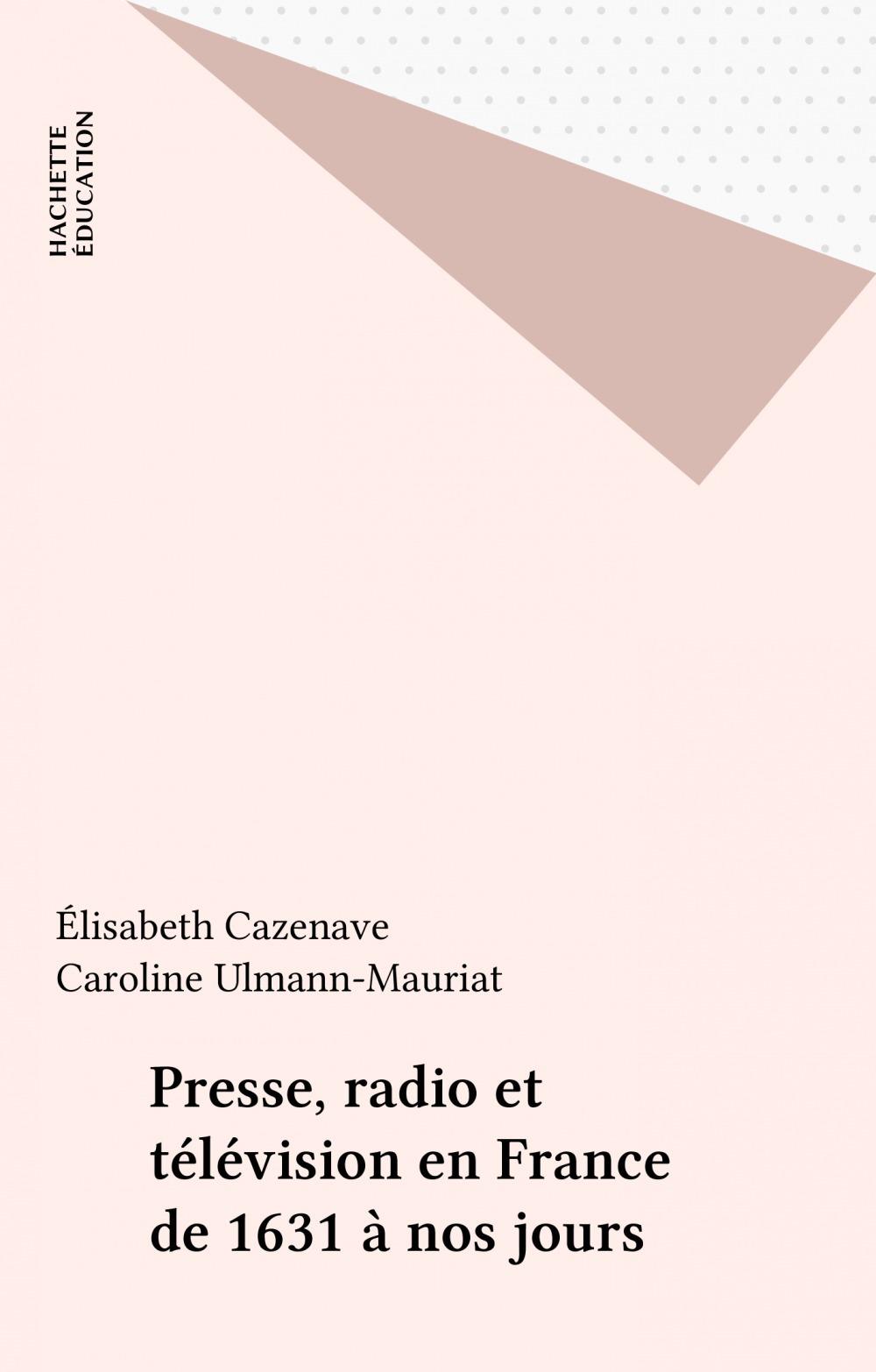 Presse radio et television en france de 1631 a nos jours