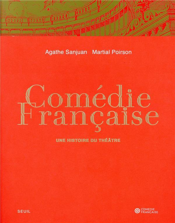 Comédie-française ; une histoire du théâtre