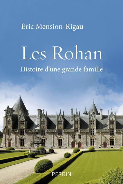 les Rohan ; histoire d'une grande famille