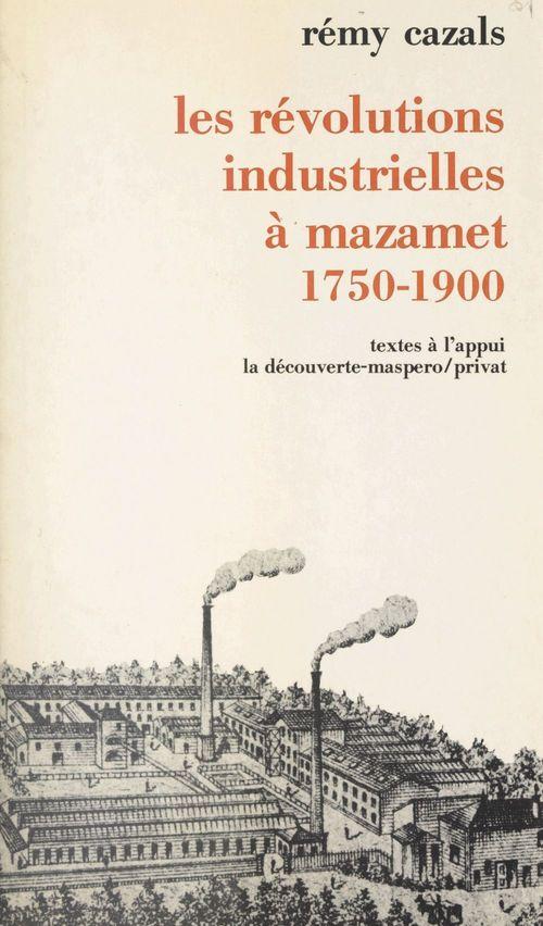 Les révolutions industrielles à Mazamet  - Rémy CAZALS
