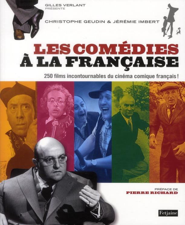 Les comédies à la francaise ; 250 films incontournables du cinéma francais !