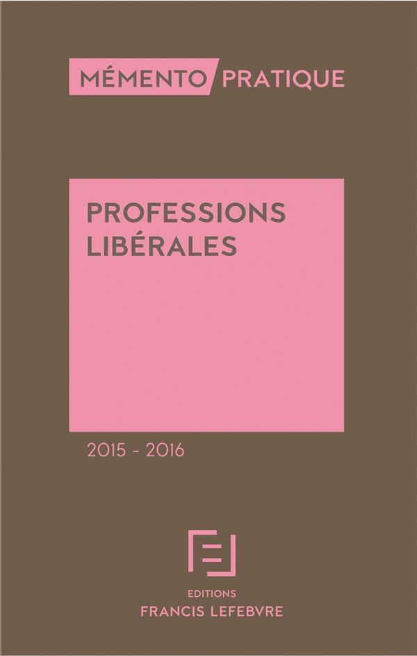 Memento Pratique; Professions Liberales (Edition 2015/2016)