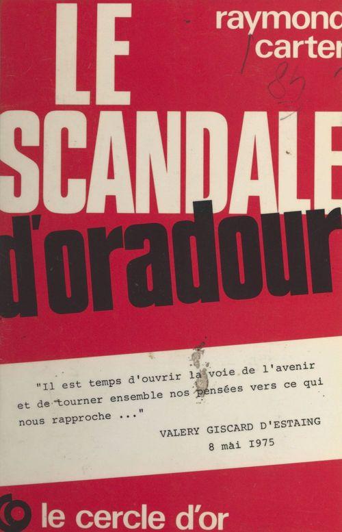 Le scandale d'Oradour  - Raymond Carter