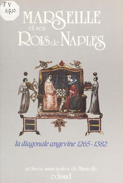 Marseille et ses rois de Naples : la diagonale angevine (1265-1382)