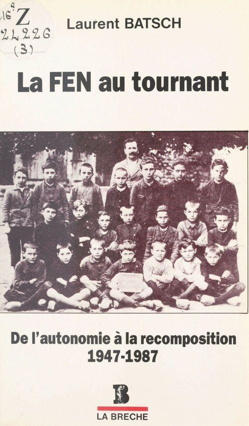 La FEN au tournant : De l'autonomie à la recomposition (1947-1987)