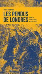 Couverture de Les pendus de Londres ; crime et société civile au 18e siècle