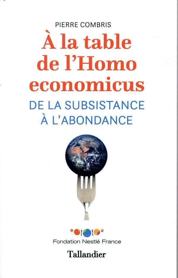 A LA TABLE DE L'HOMO ECONOMICUS - DE LA SUBSISTANCE A L'ABONDANCE